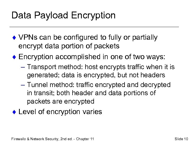 Data Payload Encryption ¨ VPNs can be configured to fully or partially encrypt data
