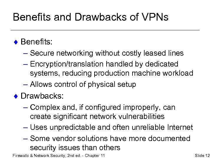 Benefits and Drawbacks of VPNs ¨ Benefits: – Secure networking without costly leased lines