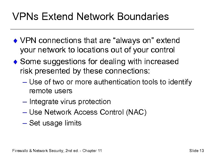 "VPNs Extend Network Boundaries ¨ VPN connections that are ""always on"" extend your network"