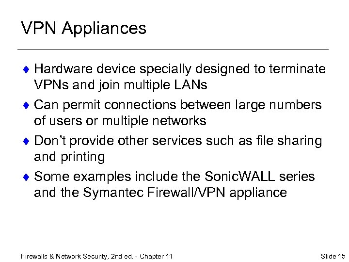 VPN Appliances ¨ Hardware device specially designed to terminate VPNs and join multiple LANs