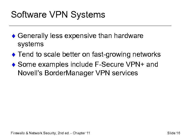 Software VPN Systems ¨ Generally less expensive than hardware systems ¨ Tend to scale