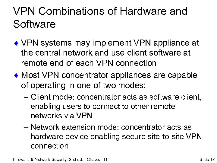 VPN Combinations of Hardware and Software ¨ VPN systems may implement VPN appliance at