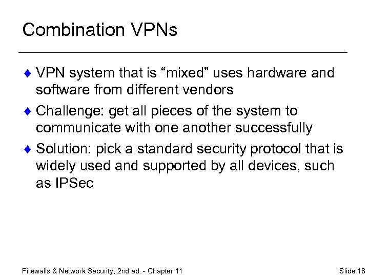 "Combination VPNs ¨ VPN system that is ""mixed"" uses hardware and software from different"