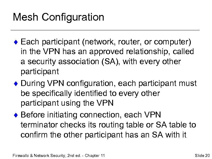 Mesh Configuration ¨ Each participant (network, router, or computer) in the VPN has an