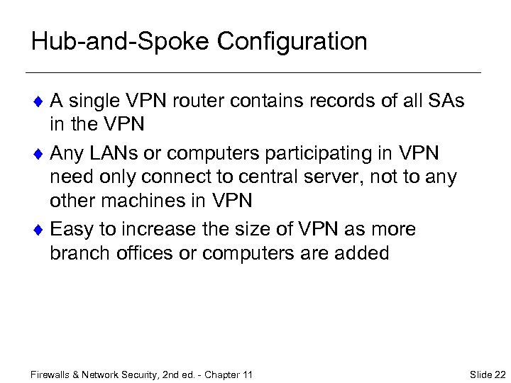 Hub-and-Spoke Configuration ¨ A single VPN router contains records of all SAs in the