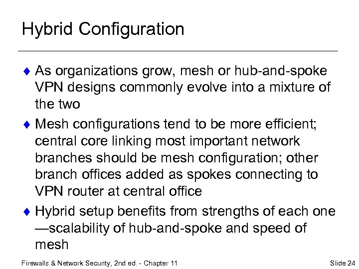 Hybrid Configuration ¨ As organizations grow, mesh or hub-and-spoke VPN designs commonly evolve into