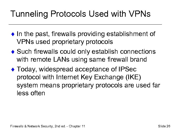Tunneling Protocols Used with VPNs ¨ In the past, firewalls providing establishment of VPNs