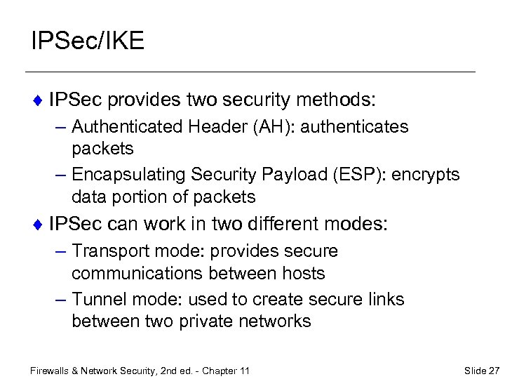 IPSec/IKE ¨ IPSec provides two security methods: – Authenticated Header (AH): authenticates packets –