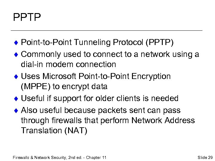 PPTP ¨ Point-to-Point Tunneling Protocol (PPTP) ¨ Commonly used to connect to a network