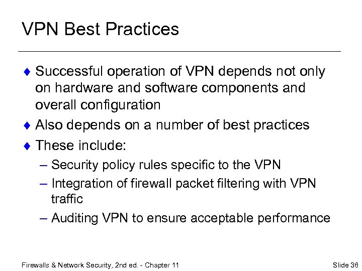 VPN Best Practices ¨ Successful operation of VPN depends not only on hardware and
