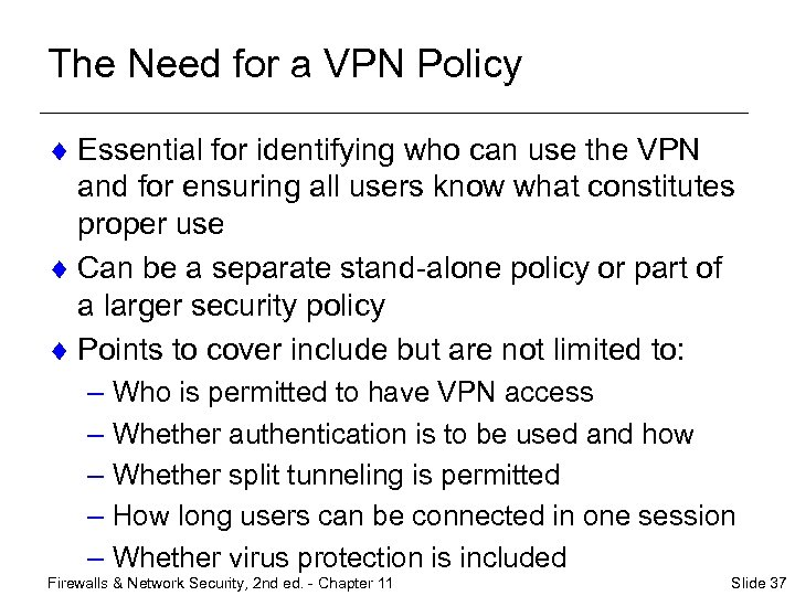The Need for a VPN Policy ¨ Essential for identifying who can use the