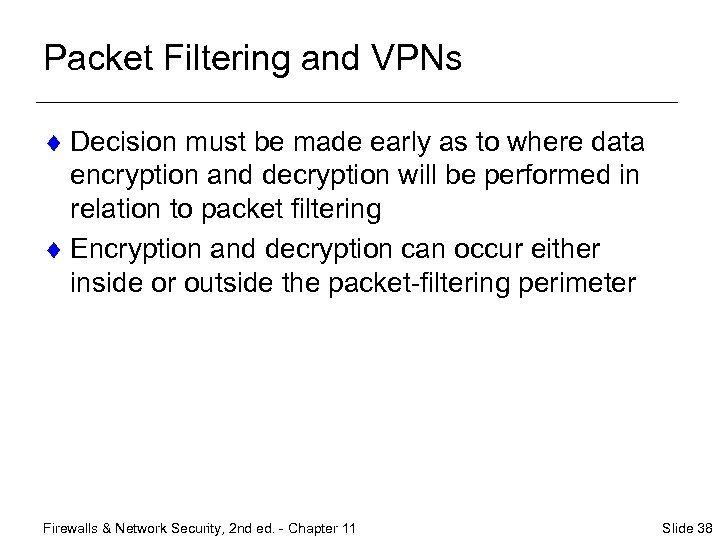Packet Filtering and VPNs ¨ Decision must be made early as to where data