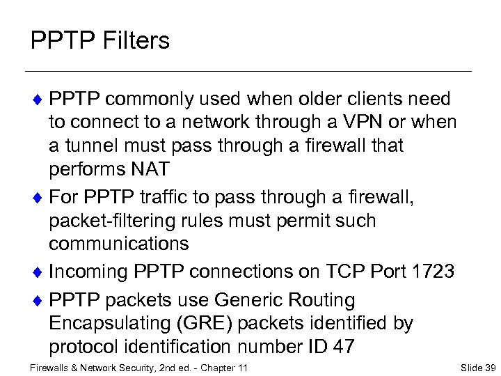 PPTP Filters ¨ PPTP commonly used when older clients need to connect to a