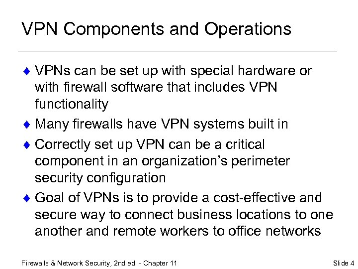 VPN Components and Operations ¨ VPNs can be set up with special hardware or