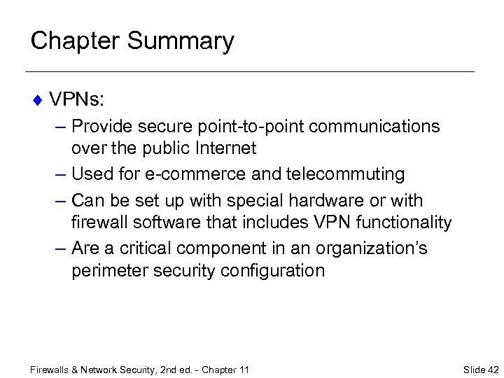 Chapter Summary ¨ VPNs: – Provide secure point-to-point communications over the public Internet –