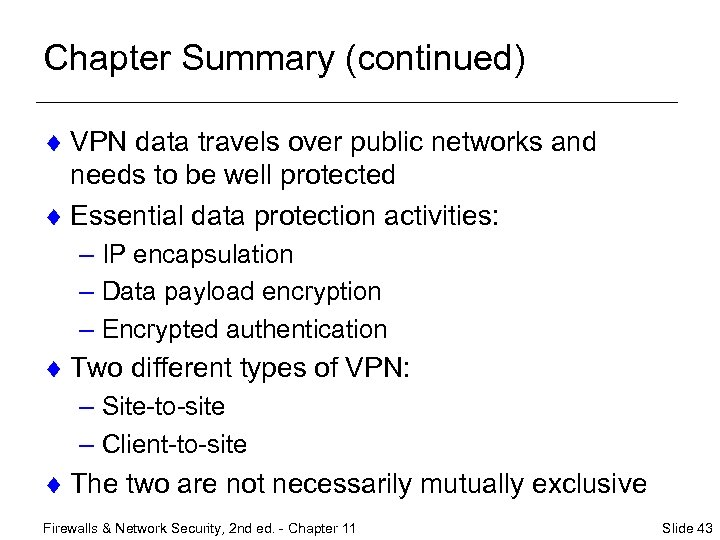 Chapter Summary (continued) ¨ VPN data travels over public networks and needs to be