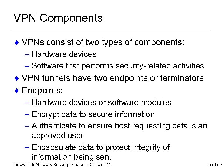 VPN Components ¨ VPNs consist of two types of components: – Hardware devices –