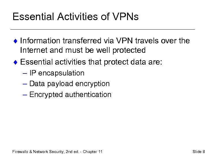 Essential Activities of VPNs ¨ Information transferred via VPN travels over the Internet and