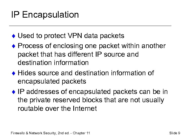 IP Encapsulation ¨ Used to protect VPN data packets ¨ Process of enclosing one
