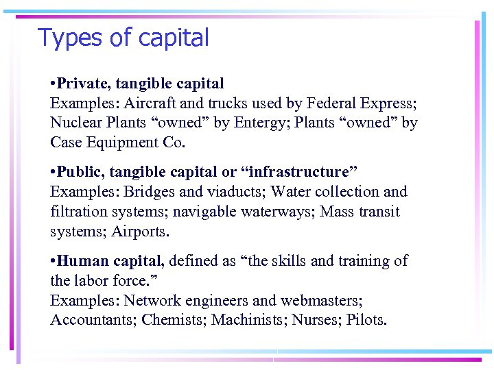 Types of capital • Private, tangible capital Examples: Aircraft and trucks used by Federal