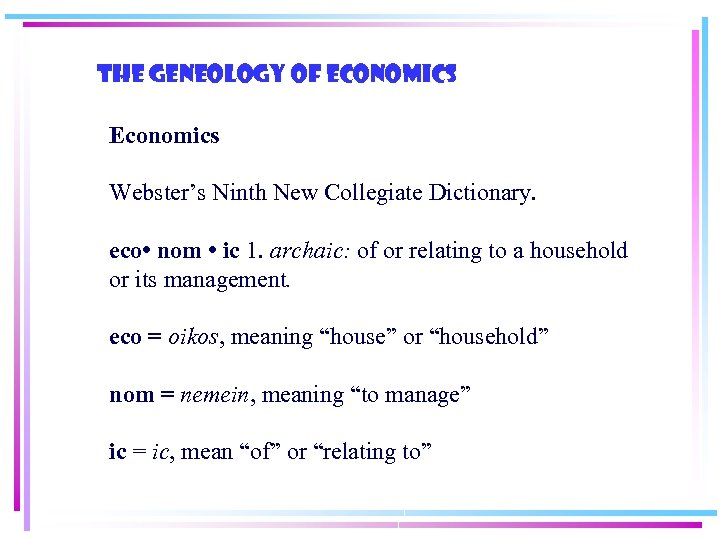 The geneology of economics Economics Webster's Ninth New Collegiate Dictionary. eco • nom •