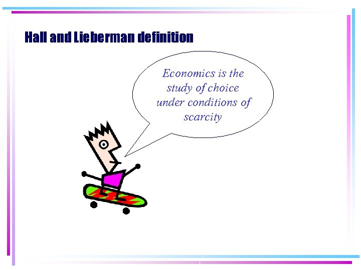 Hall and Lieberman definition Economics is the study of choice under conditions of scarcity