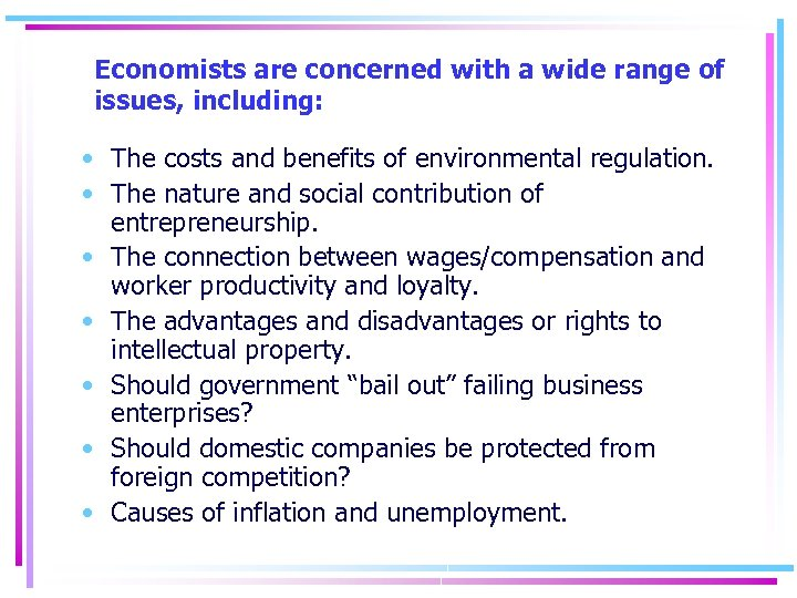 Economists are concerned with a wide range of issues, including: • The costs and