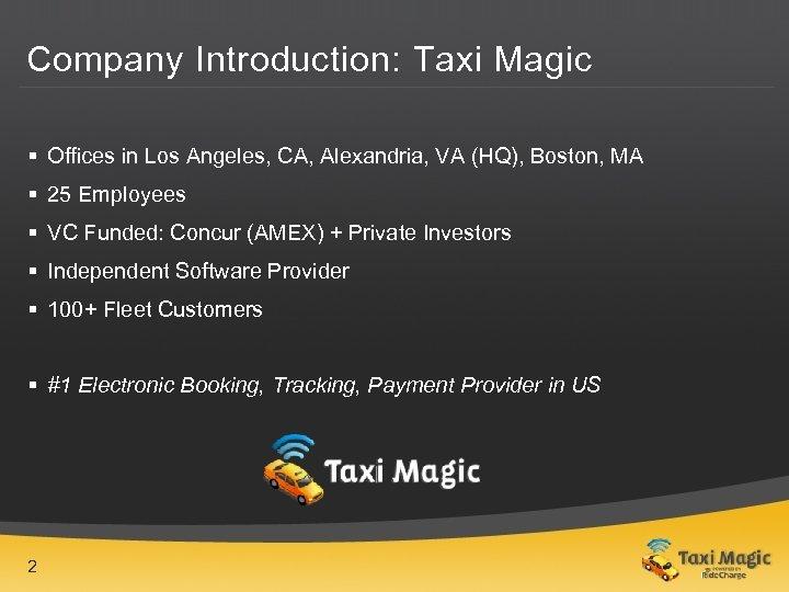 Company Introduction: Taxi Magic § Offices in Los Angeles, CA, Alexandria, VA (HQ), Boston,