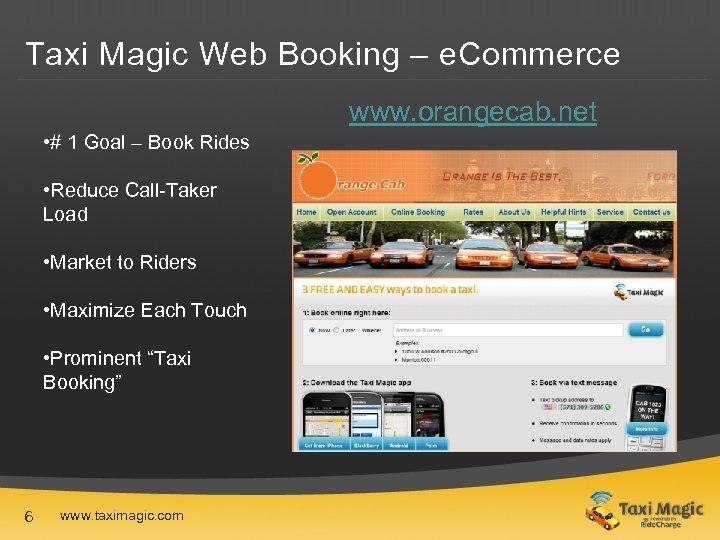 Taxi Magic Web Booking – e. Commerce www. orangecab. net • # 1 Goal