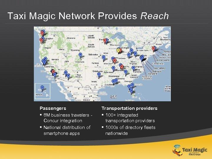 Taxi Magic Network Provides Reach Passengers § 8 M business travelers Concur integration §