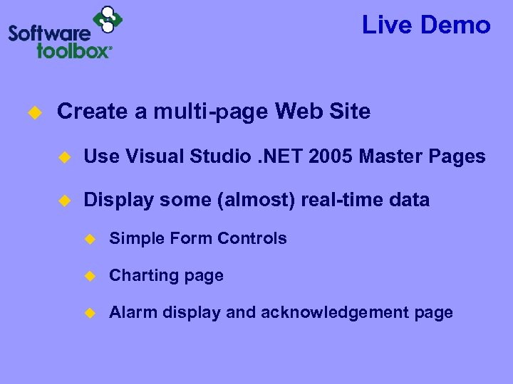 Live Demo u Create a multi-page Web Site u Use Visual Studio. NET 2005