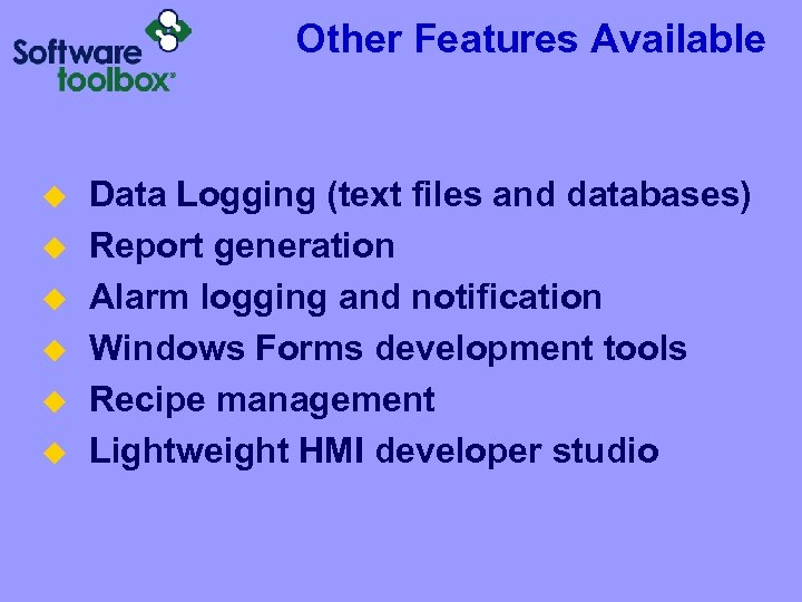 Other Features Available u u u Data Logging (text files and databases) Report generation