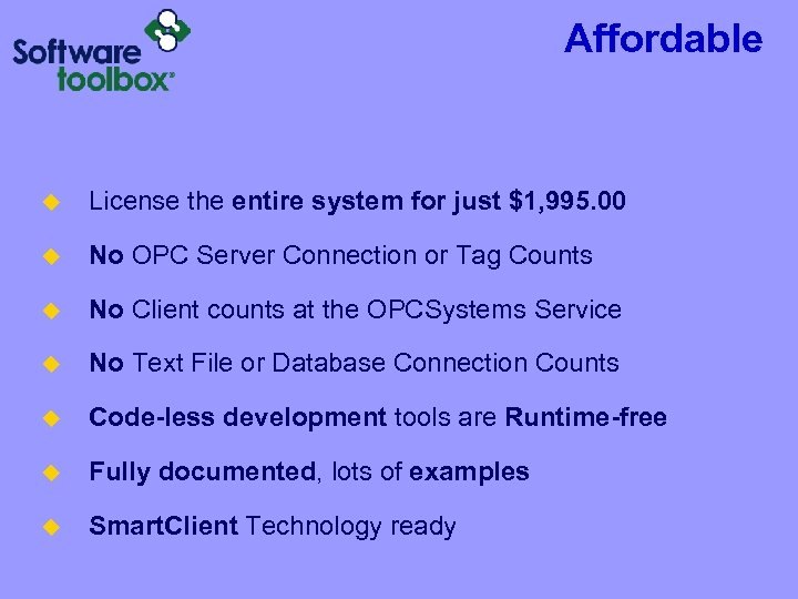 Affordable u License the entire system for just $1, 995. 00 u No OPC