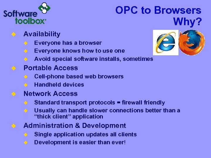 OPC to Browsers Why? u Availability u u Portable Access u u u Cell-phone