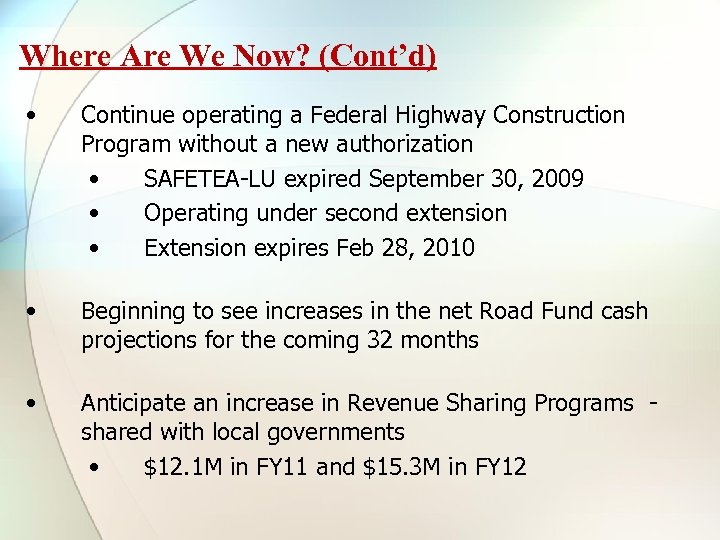 Where Are We Now? (Cont'd) • Continue operating a Federal Highway Construction Program without
