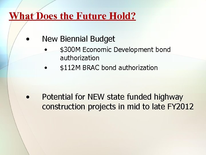 What Does the Future Hold? • New Biennial Budget • • • $300 M