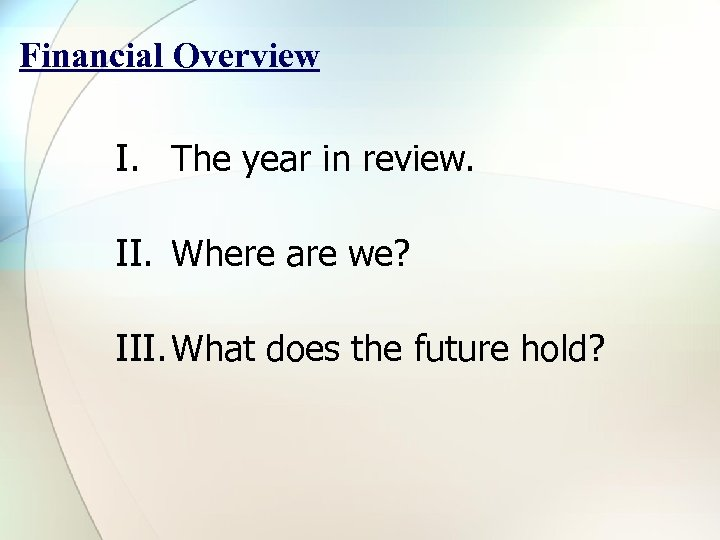 Financial Overview I. The year in review. II. Where are we? III. What does