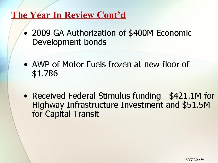 The Year In Review Cont'd • 2009 GA Authorization of $400 M Economic Development