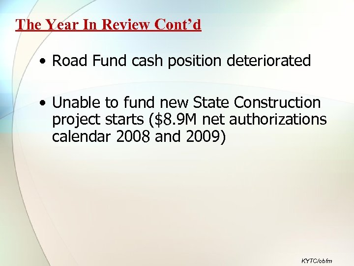 The Year In Review Cont'd • Road Fund cash position deteriorated • Unable to