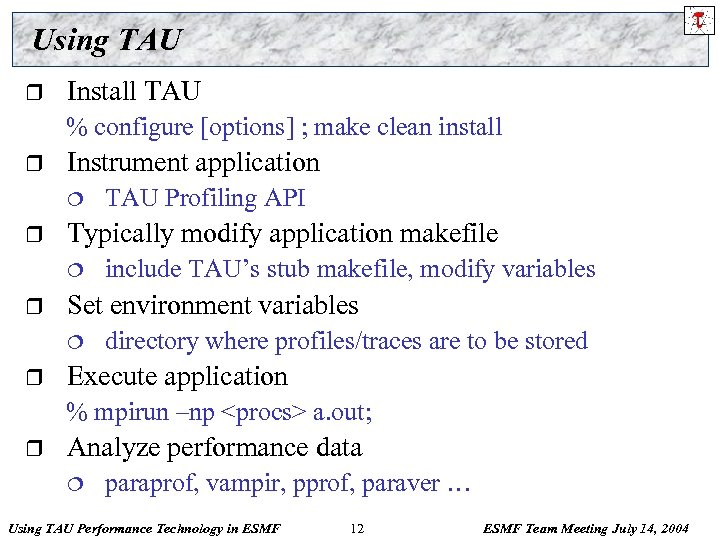 Using TAU r Install TAU % configure [options] ; make clean install r Instrument