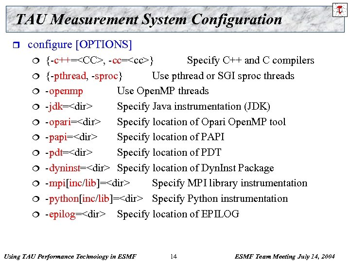 TAU Measurement System Configuration r configure [OPTIONS] ¦ ¦ ¦ {-c++=<CC>, -cc=<cc>} Specify C++