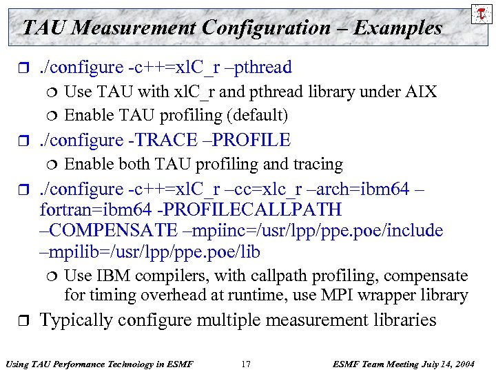 TAU Measurement Configuration – Examples r . /configure -c++=xl. C_r –pthread ¦ ¦ r