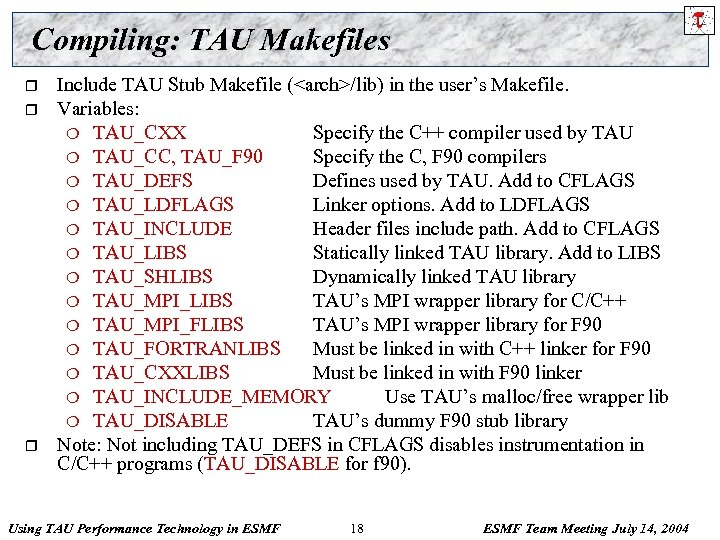 Compiling: TAU Makefiles r r r Include TAU Stub Makefile (<arch>/lib) in the user's