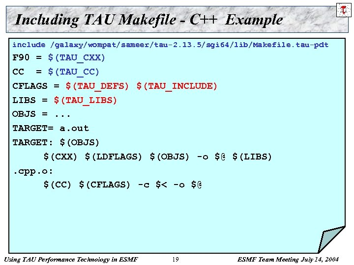 Including TAU Makefile - C++ Example include /galaxy/wompat/sameer/tau-2. 13. 5/sgi 64/lib/Makefile. tau-pdt F 90