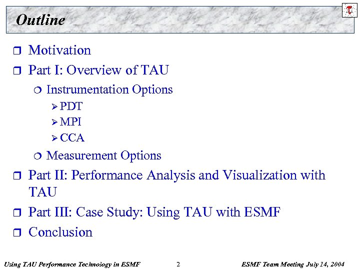 Outline r r Motivation Part I: Overview of TAU ¦ Instrumentation Options Ø PDT