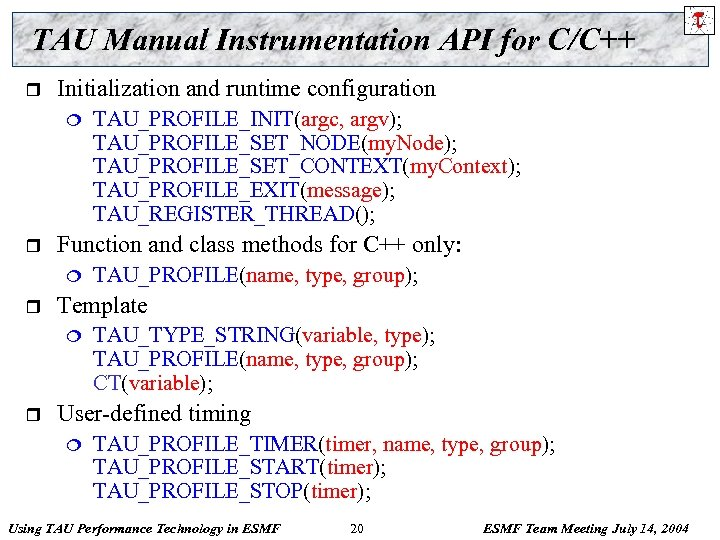 TAU Manual Instrumentation API for C/C++ r Initialization and runtime configuration ¦ r Function