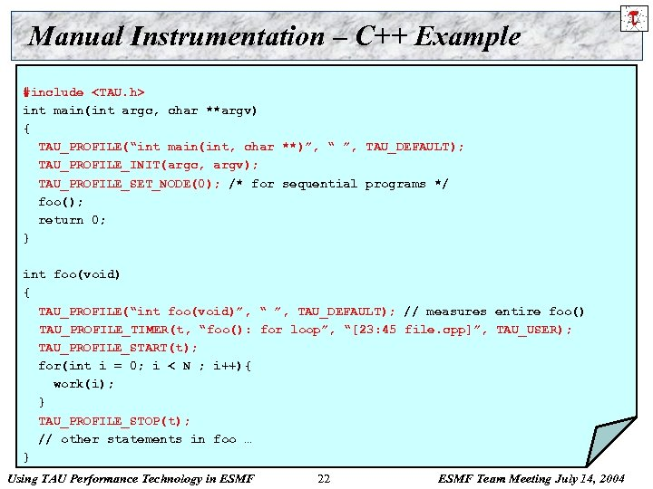 Manual Instrumentation – C++ Example #include <TAU. h> int main(int argc, char **argv) {