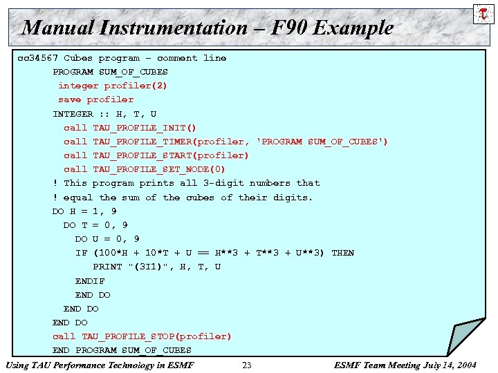Manual Instrumentation – F 90 Example cc 34567 Cubes program – comment line PROGRAM