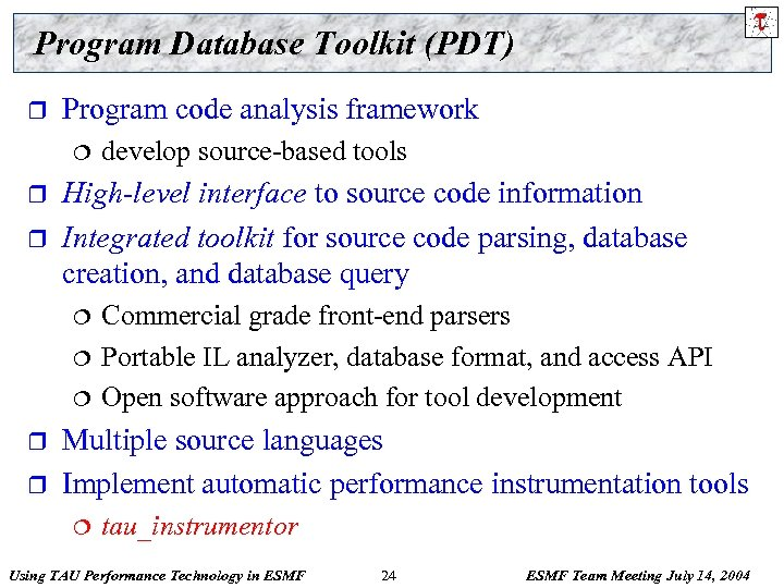 Program Database Toolkit (PDT) r Program code analysis framework ¦ r r High-level interface
