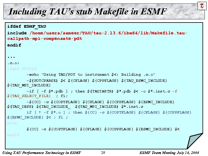 Including TAU's stub Makefile in ESMF ifdef ESMF_TAU include /home/users/sameer/TAU/tau-2. 13. 6/ibm 64/lib/Makefile. taucallpath-mpi-compensate-pdt